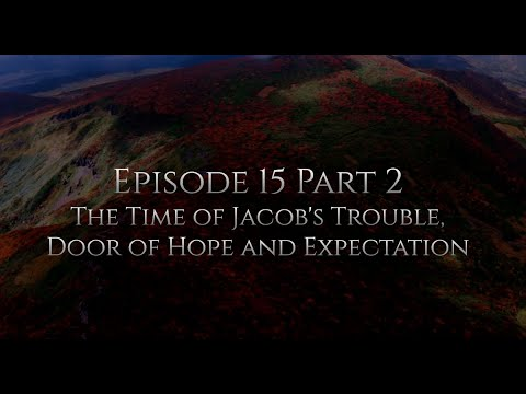 BTM Episode 15  Part 2 The Time of Jacob's Trouble, Door of Hope and Expectation