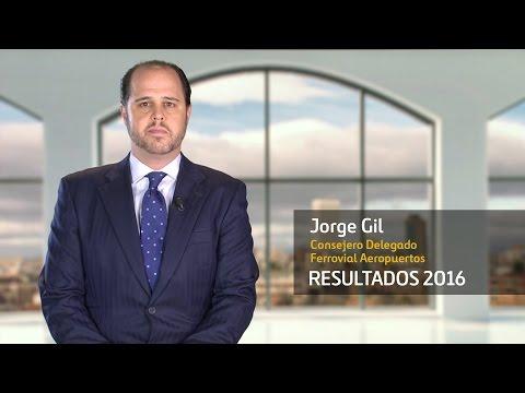 Resultados 2016 – Jorge Gil, Consejero Delegado de Ferrovial Aeropuertos