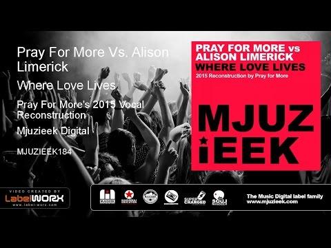 Pray For More Vs. Alison Limerick - Where Love Lives (Pray For More's 2015 Vocal Reconstruction)