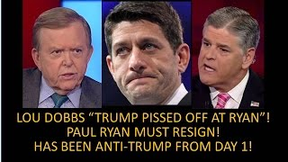 Paul Ryan Must Resign! Dobbs