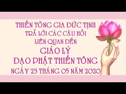 TTG Đức Tịnh Trả Lời Các Câu Hỏi Liên Quan Đến Giáo Lý Đạo Phật Thiền Tông - Ngày 23.05.2020
