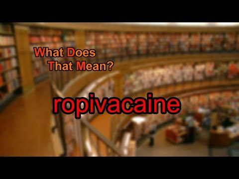 What does ropivacaine mean?