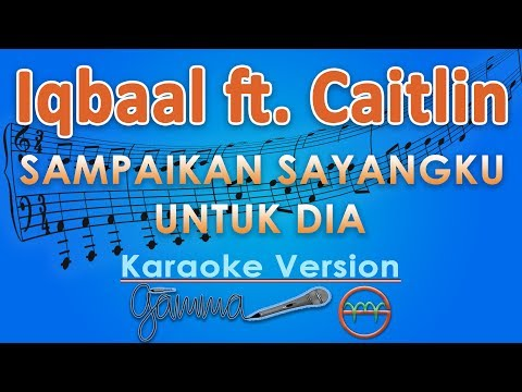 Iqbaal Ft. Caitlin - Sampaikan Sayangku Untuk Dia (Karaoke Lirik Tanpa Vokal) By GMusic