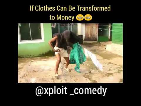 ( Xploit Comedy ) If Clothes Can Be Transformed To Money