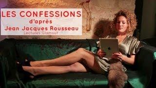 Lectures Glamour - Jean-Jacques Rousseau :Les Confessions