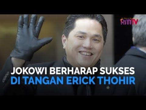 Jokowi Berharap Sukses Di Tangan Erick Thohir