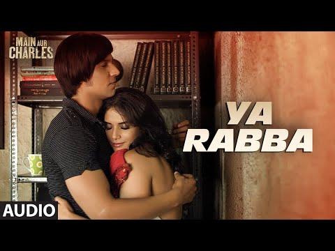 Ya Rabba FULL AUDIO Song   Main Aur Charles   Randeep Hooda, Richa Chadda   T-Series