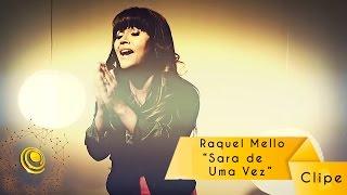 Raquel Mello - Sara de uma vez - Clipe oficial