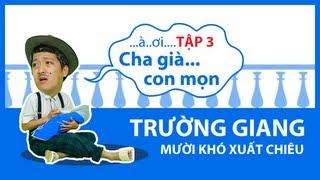 Hài Mới Trường Giang&Thu Trang -- Mười Khó Xuất Chiêu Tập 3 [Official]