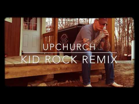 Upchurch- KID ROCK (cowboy remix)