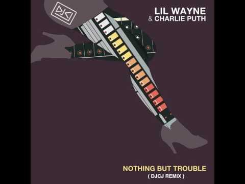Lil Wayne & Charlie Puth - Nothing But Trouble (DJCJ Remix)