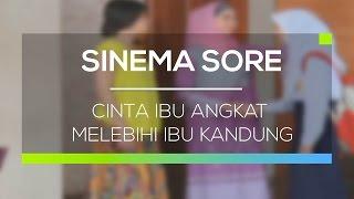 Video Sinema Sore - Cinta Ibu Angkat Melebihi Ibu Kandung MP3, 3GP, MP4, WEBM, AVI, FLV Juli 2018