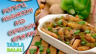 Potato, Mushroom and Capsicum Stir Fry recipe Tarla Dalal