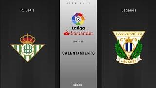 Calentamiento R. Betis vs Leganés