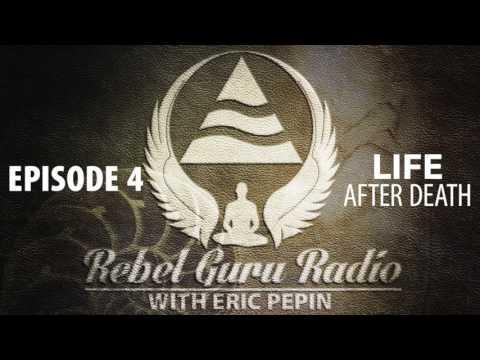 Life After Death: Incarnation, Past Lives, and the Soul | Rebel Guru® Radio: Episode #4