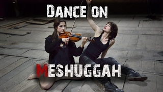 Dance on Meshuggah