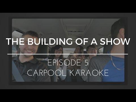 The Building of a Show : Episode 5 - Carpool Karaoke