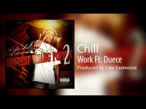 Chill - Work Ft. Duece (Produced By Fate Eastwood) Hottest Thang Poppin 2
