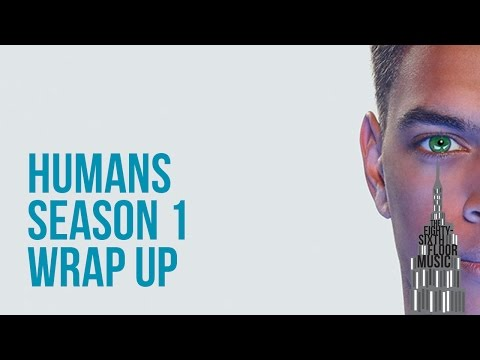 HUMANS Season 1 WRAP UP