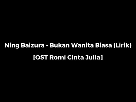 Download Lagu Ning Baizura - Bukan Wanita Biasa (OST Romi Cinta Julia) Music Video