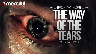 The Way of The Tears - Exclusive Nasheed - Muhammad al Muqit