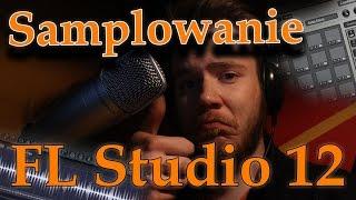 #2. Samplowanie w FL Studio 12 [PORADNIK PL] | FPC, Edison