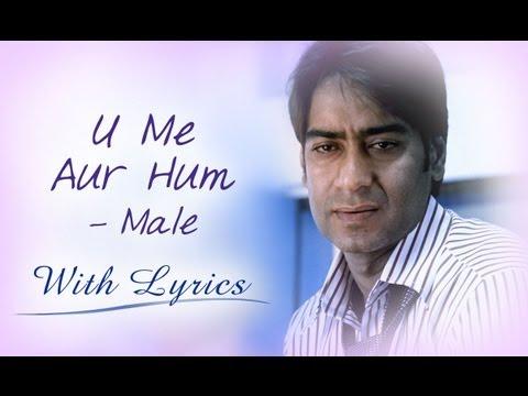 Video U Me Aur Hum (Song With Lyrics) | Male Version | Ajay Devgn & Kajol download in MP3, 3GP, MP4, WEBM, AVI, FLV January 2017