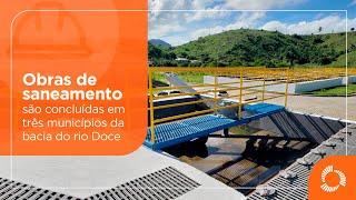 Obras de saneamento são concluídas em três municípios da bacia do rio Doce