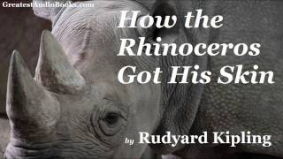 HOW THE RHINOCEROS GOT HIS SKIN by Rudyard Kipling