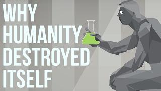 Video Why Humanity Destroyed Itself MP3, 3GP, MP4, WEBM, AVI, FLV November 2018