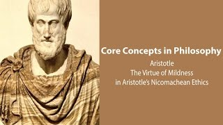 Philosophy Core Concepts: Virtue Of Mildness In Aristotle's Nicomachean Ethics