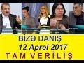 Bize danis 12 aprel 2017 tam verilis / Bize danis 12.04.2017