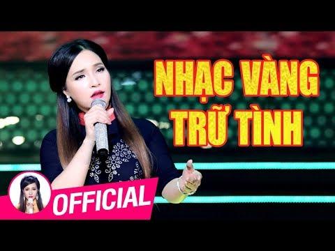 Nhạc Vàng Trữ Tình Chọn Lọc - Nhiều Ca Sĩ Việt Nam