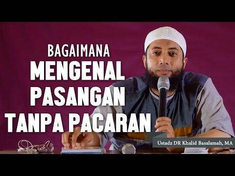 Download Video Bagaimana Mengenal Pasangan Tanpa Pacaran? Ustadz DR Khalid Basalamah, MA