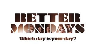 BETTERMONDAYS - Which day is your day?