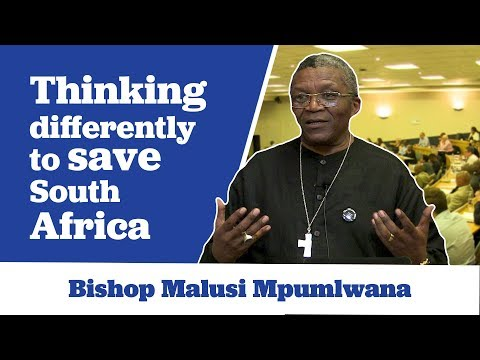 Bishop Malusi Mpumlwana on Thinking Differently to Save South Africa