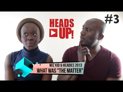 Wizkid & Headies 2013 - What Was 'The Matter'? - Heads UP!