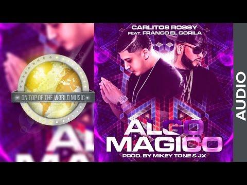 Carlitos Rossy - Algo M�gico ft. Franco El Gorila