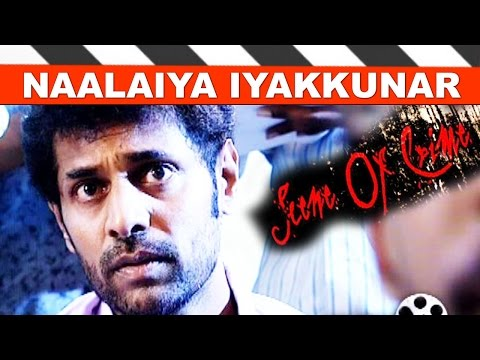 Naalaiya Iyakkunar   Scene of Crime