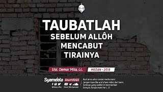 Download Video Taubatlah Sebelum Allôh Mencabut Tirainya || Ust. Oemar Mita, Lc. MP3 3GP MP4