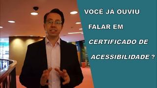 Você já ouviu falar em Certificado de Acessibilidade?