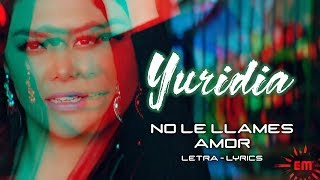 Yuridia - No Le LLames Amor / 🎵 Letra - Lyrics  / HD