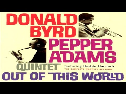 Donald Byrd Pepper Adams Quintet feat. Herbie Hancock – Out of This World (Full Album)