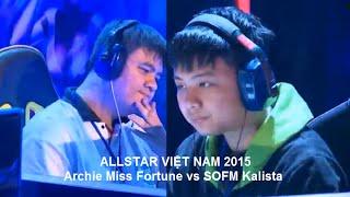 ALLStar Việt Nam 2015  SOFM [ Kalista ] Vs Archie [Miss Fortune]