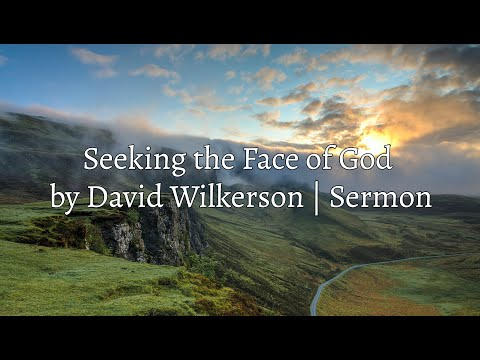 David Wilkerson - Seeking the Face of God   Full Sermon
