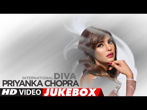 Best Hindi Songs Of Priyanka Chopra -The Internati