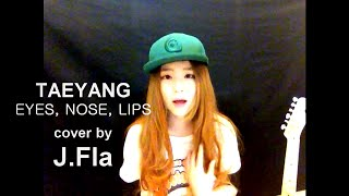 Video TAEYANG (태양) - 눈코입 (EYES, NOSE, LIPS) cover by J.Fla MP3, 3GP, MP4, WEBM, AVI, FLV Oktober 2018