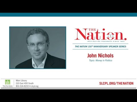 Salt Lake City Library Presents: The Nation - John Nichols