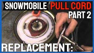 10. Snowmobile Pull Cord Replacement: PART 2