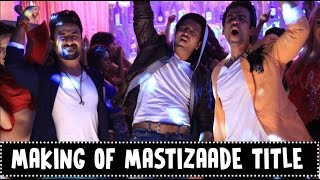 Making of Mastizaade Title Song Vir Das Tusshar Kapoor  Riteish Deshmukh